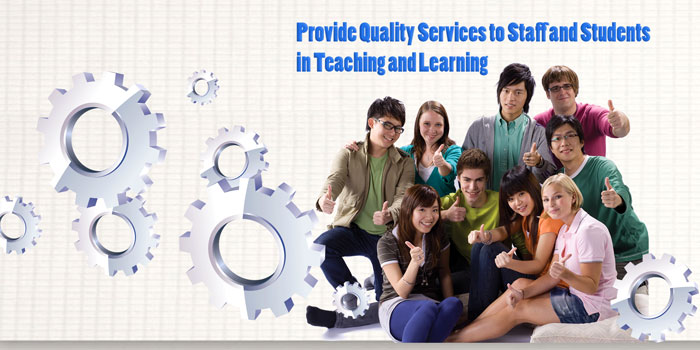 Provide Quality Services to Staff and Students in Teaching and Learning