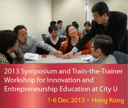 2013 Symposium and Train-the-Trainer Workshop for Innovation and Entrepreneurship Education at City U