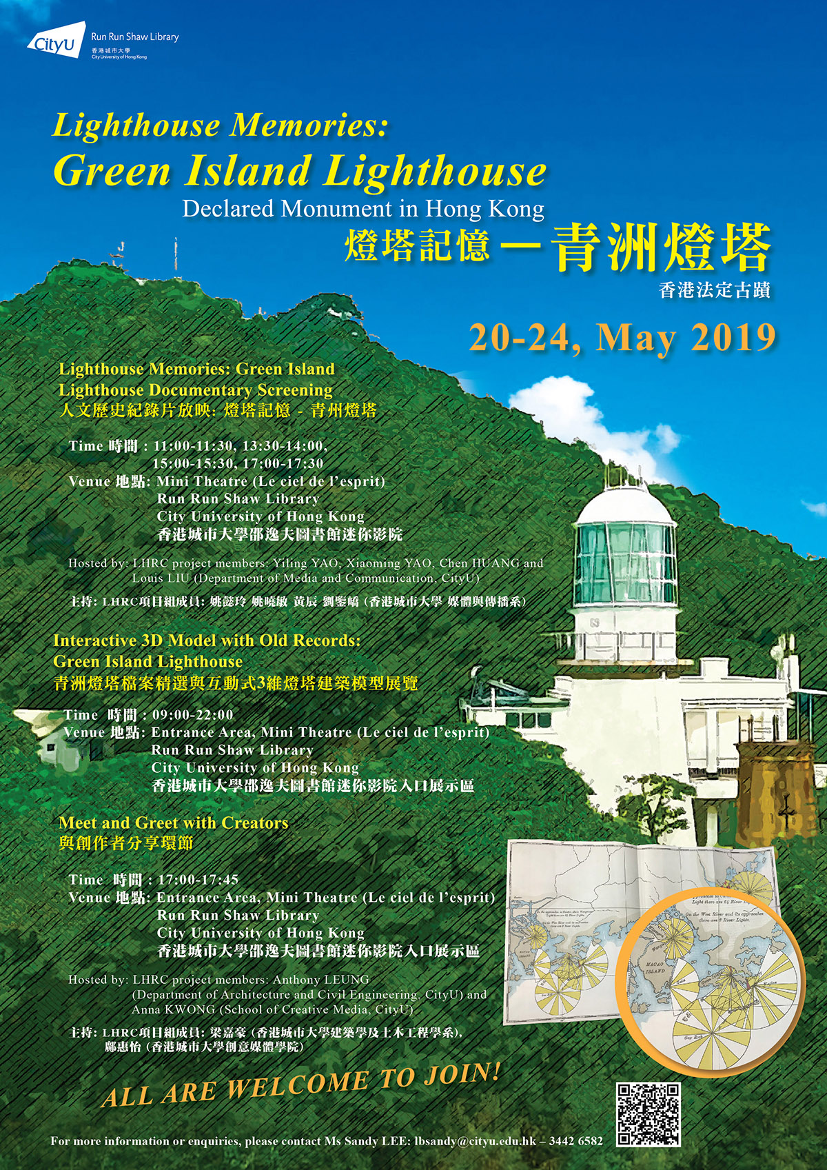 Lighthouse Memories: Green Island Lighthouse Declared Monument in Hong Kong 20-24 May 2019 Lighthouse Memories: Green Island Lighthouse Documentary Screening Time: 11:00-11:30, 13:30-14:00, 15:00-15:30, 17:00-17:30 Venue: Mini Theatre, Run Run Shaw Library, City University of Hong Kong Hosted by: LHRC project members: Yiling YAO, Xiaoming YAO, Chen HUANG and Louis LIU (Department of Media and Communication, CityU) Interactive 3D Model with Old Records: Green Island Lighthouse Time: 09:00-22:00 Venue: Entrance Area, Mini Theatre, Run Run Shaw Library, City University of Hong Kong Meet and Greet with Creators Time: 17:00-17:45 Venue: Entrance Area, Mini Theatre, Run Run Shaw Library, City University of Hong Kong Hosted by: LHRC projector members: Anthony LEUNG (Department of Architecture and Civil Engineering, CityU) and Anna KWONG (School of Creative Media, CityU) ALL ARE WELCOME TO JOIN! For more information or enquiries, please contact Ms Sandy LEE: lbsandy@cityu.edu.hk - 34426582