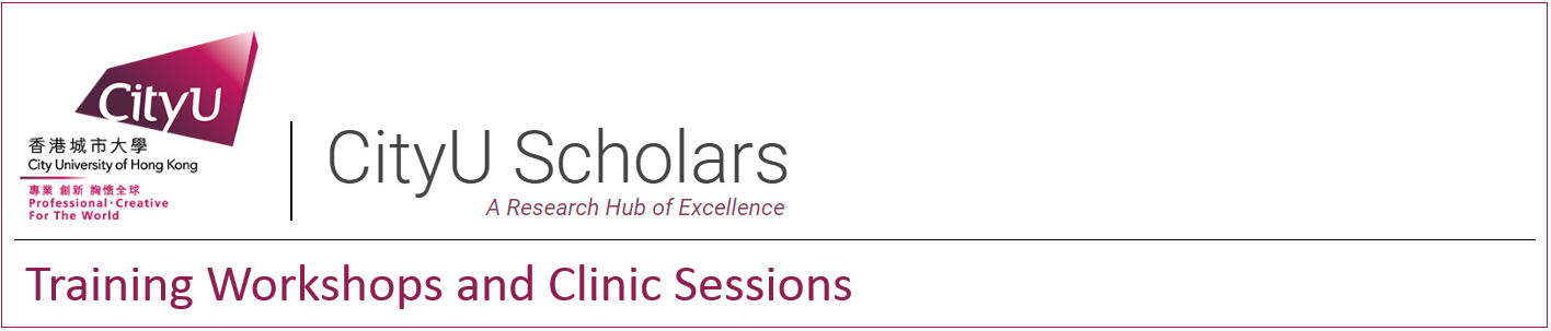 CityU Scholars - Training Workshops and Clinic Sessions