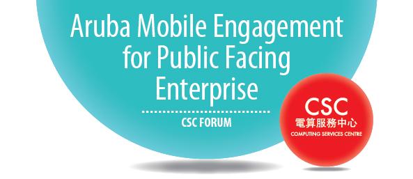 CSC Forum - Aruba Mobile Engagement for Public Facing Enterprise