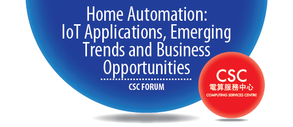 CSC Forum - Home Automation: IoT Applications, Emerging Trends and Business Opportunities