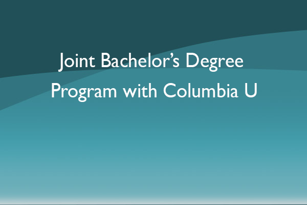 Joint Bachelor's Degree Program with Columbia U