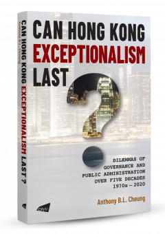 Can Hong Kong Exceptionalism Last? Dilemmas of Governance and Public Administration  over Five Decades, 1970s–2020