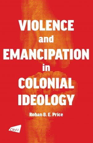 Violence and Emancipation in Colonial Ideology