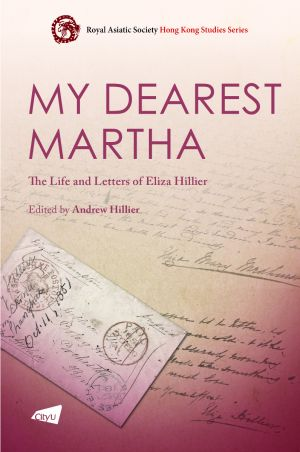 My Dearest Martha: The Life and Letters of Eliza Hillier
