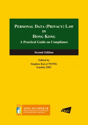 Personal Data (Privacy) Law in Hong Kong A Practical Guide on Compliance  (Second Edition)