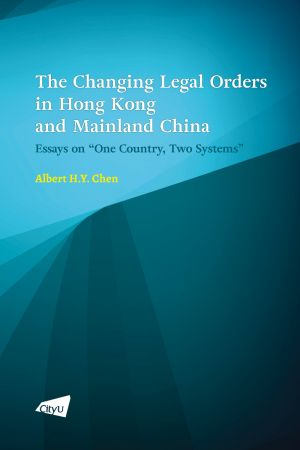 "The Changing Legal Orders in Hong Kong and Mainland China: Essays on ""One Country, Two Systems"""