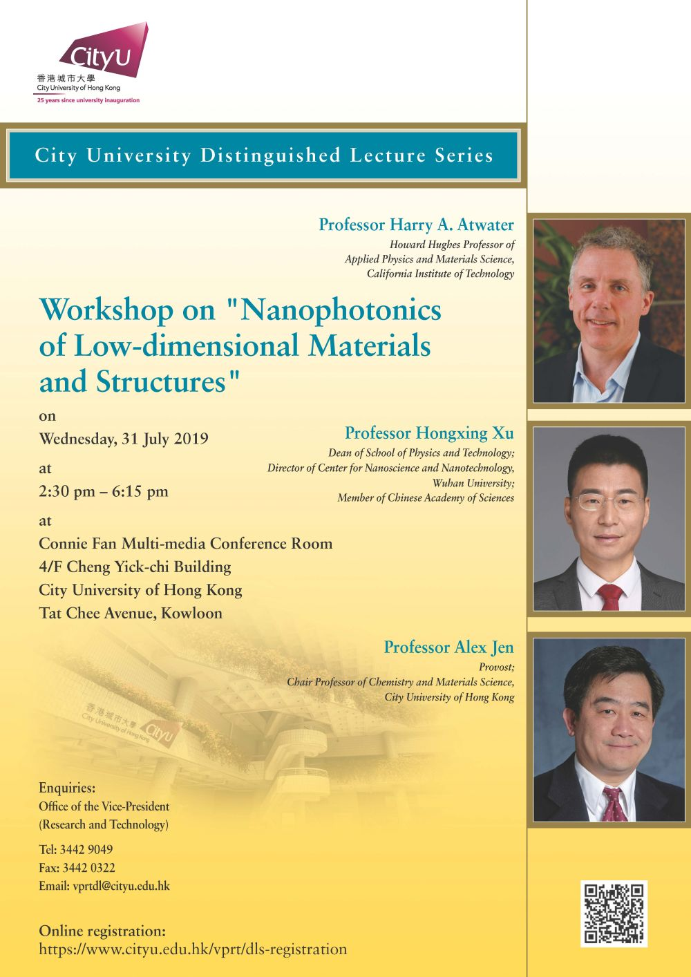 """Title: Workshop on """"Nanophotonics of Low-dimensional Materials and Structures"""" Speaker: Professor Harry A. Atwater; Professor Hongxing Xu; Professor Alex Jen Date: 31 July 2019 (Wednesday) Time: 2:30 pm – 6:30 pm (tea break at 4:20 pm – 4:40 pm) Venue: Connie Fan Multi-media Conference Room, 4/F Cheng Yick-chi Building, City University of Hong Kong, Tat Chee Avenue, Kowloon"""