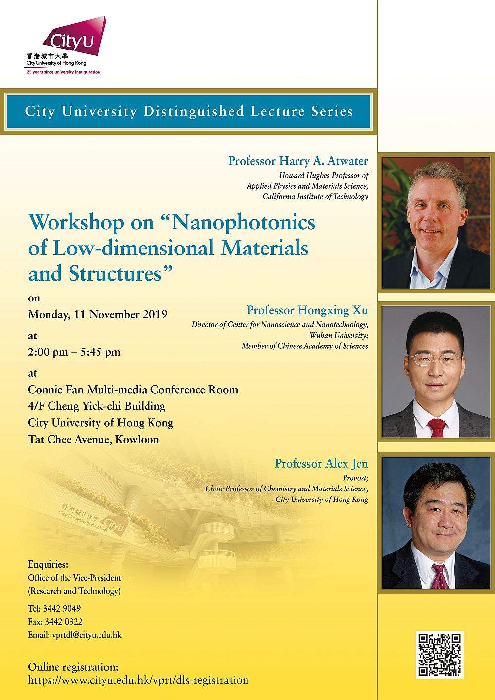"""Title: Workshop on """"Nanophotonics of Low-dimensional Materials and Structures"""" Date: 11 Nov 2019 (Mon) Time: 2:00 pm - 5:45 pm (tea break: 4:00pm - 4:20pm) Speaker: Prof Harry Atwater; Prof Hongxing Xu; Prof Alex Jen Venue: Connie Fan Multi-media Conference Room, 4/F Cheng Yick-chi Building, CityU"""